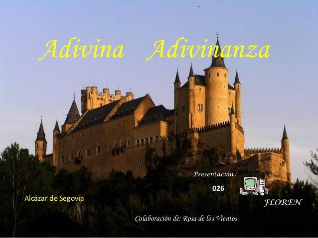 Adivina Adivinanza  026 Alcázar de Segovia Colaboración de: Rosa de los Vientos