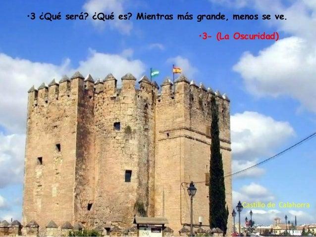 •3 ¿Qué será? ¿Qué es? Mientras más grande, menos se ve. •3- (La Oscuridad)  Castillo de Calahorra