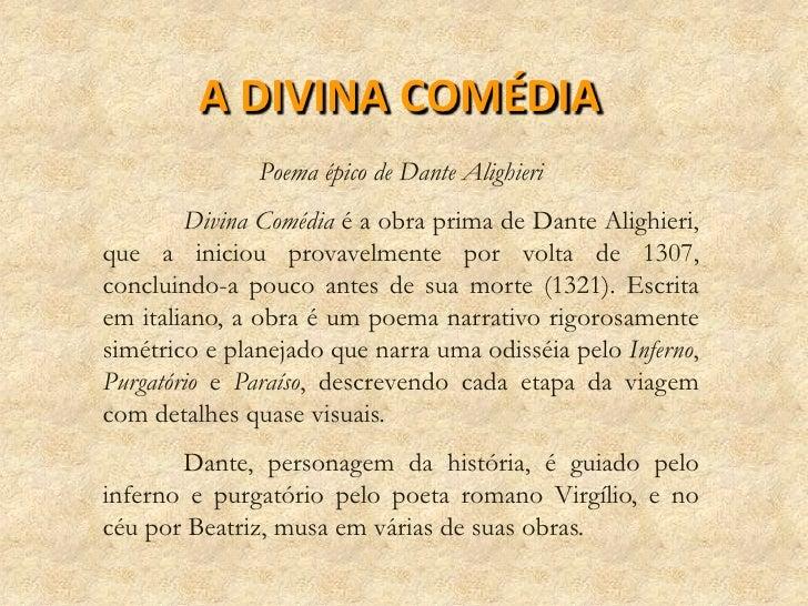 A DIVINA COMÉDIA<br />Poema épico de Dante Alighieri<br />Divina Comédia é a obra prima de Dante Alighieri, que a iniciou...