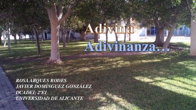 ROSA ARQUES RODES  JAVIER DOMÍNGUEZ GONZÁLEZ  DCADEI; 2ºEI  UNIVERSIDAD DE ALICANTE
