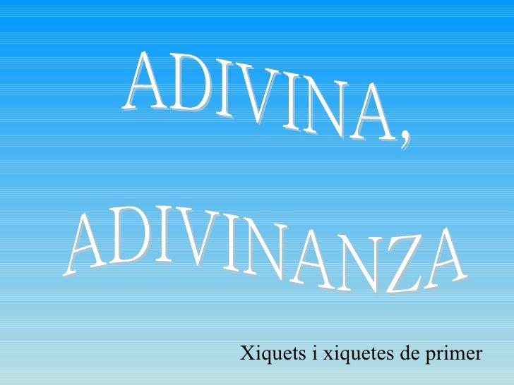Xiquets i xiquetes de primer ADIVINA, ADIVINANZA