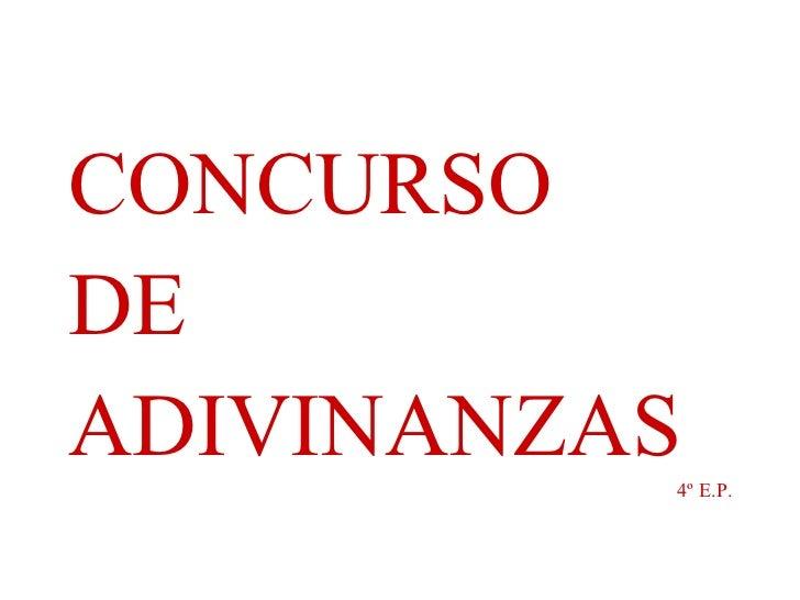 <ul><li>CONCURSO  </li></ul><ul><li>DE </li></ul><ul><li>ADIVINANZAS </li></ul><ul><li>4º E.P. </li></ul>