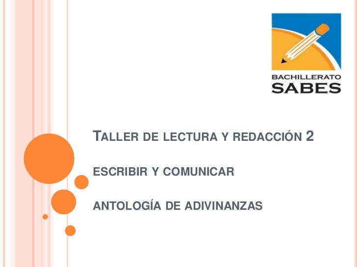 TALLER DE LECTURA Y REDACCIÓN 2ESCRIBIR Y COMUNICARANTOLOGÍA DE ADIVINANZAS