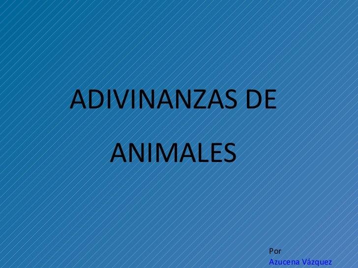 ADIVINANZAS DE ANIMALES Por  Azucena Vázquez