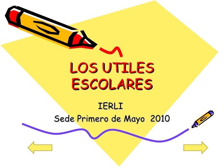 LOS UTILES ESCOLARES IERLI  Sede Primero de Mayo  2010