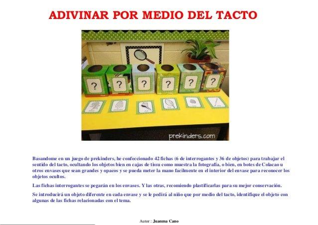 Autor : Juanma Cano ADIVINAR POR MEDIO DEL TACTO Basandome en un juego de prekinders, he confeccionado 42 fichas (6 de int...