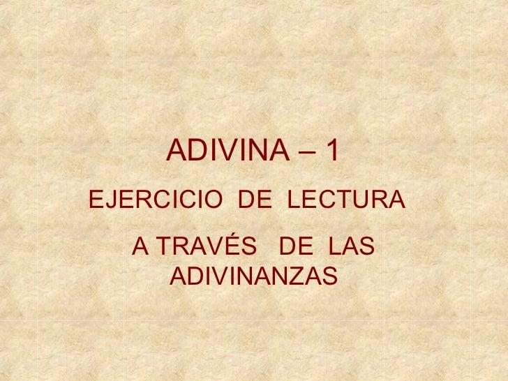 ADIVINA – 1EJERCICIO DE LECTURA  A TRAVÉS DE LAS     ADIVINANZAS