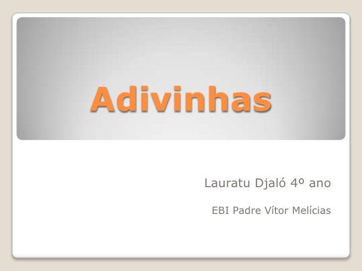 Adivinhas<br />LauratuDjaló 4º ano<br />EBI Padre Vítor Melícias<br />