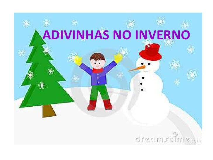 ADIVINHAS NO INVERNO<br />
