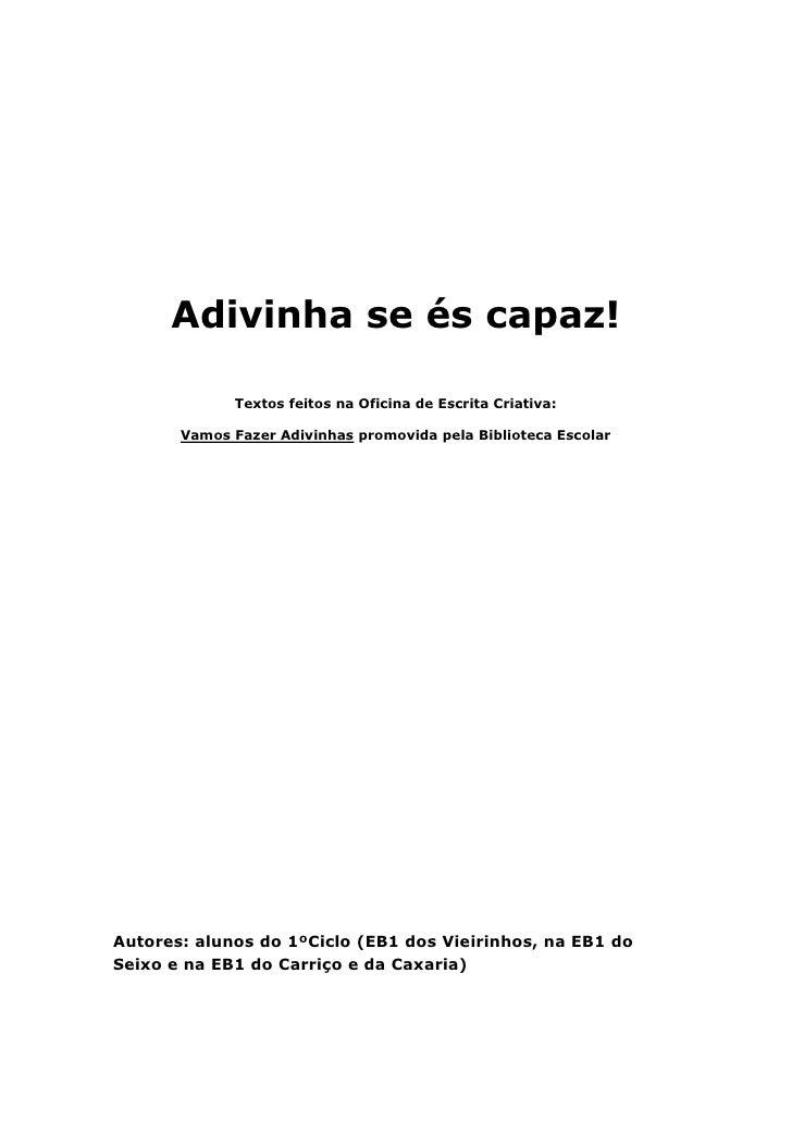 Adivinha se és capaz!             Textos feitos na Oficina de Escrita Criativa:       Vamos Fazer Adivinhas promovida pela...