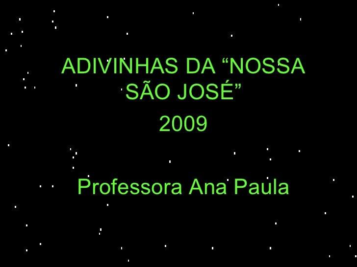 """ADIVINHAS DA """"NOSSA SÃO JOSÉ"""" 2009 Professora Ana Paula"""