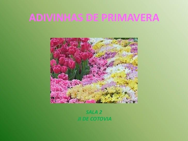 ADIVINHAS DE PRIMAVERA <br />SALA 2<br /> JI DE COTOVIA <br />