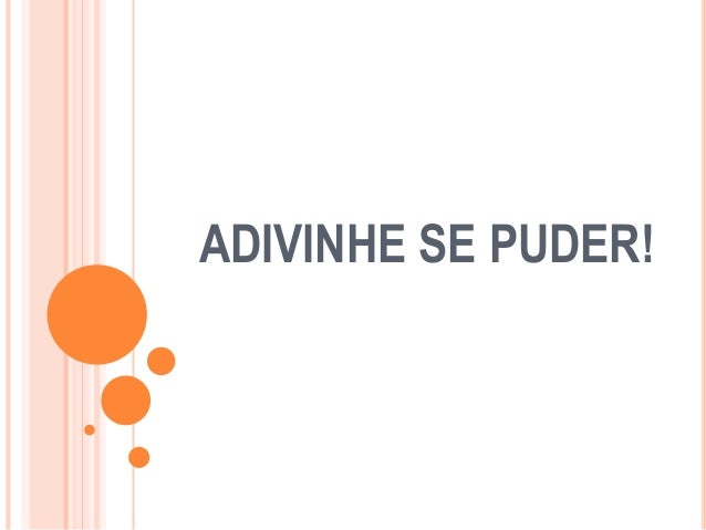 ADIVINHE SE PUDER!
