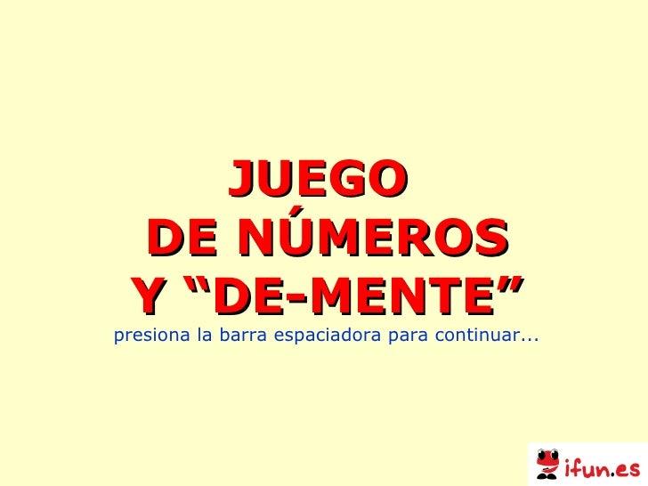 """JUEGO  DE NÚMEROS Y """"DE-MENTE"""" presiona la barra espaciadora para continuar..."""