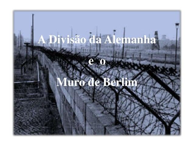A Divisão da Alemanha e o Muro de Berlim