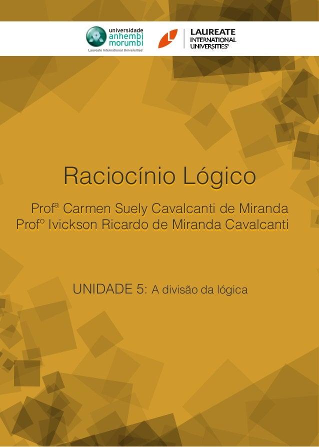 1 Raciocínio Lógico - Unidade 3 UNIDADE 5: A divisão da lógica Raciocínio Lógico Profª Carmen Suely Cavalcanti de Miranda ...