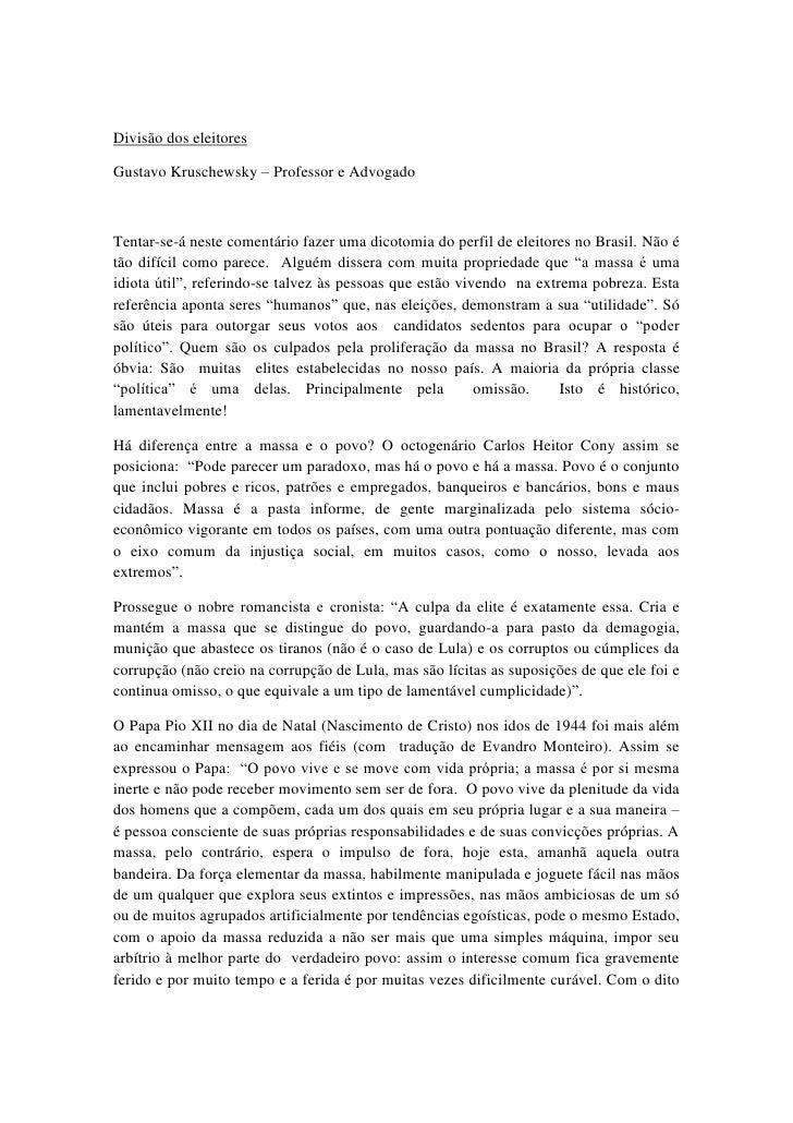 Divisão dos eleitores<br />Gustavo Kruschewsky – Professor e Advogado<br />Tentar-se-á neste comentário fazer uma dicotomi...