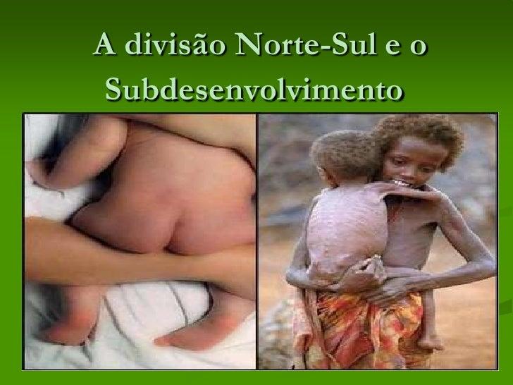 A divisão Norte-Sul e o Subdesenvolvimento<br />