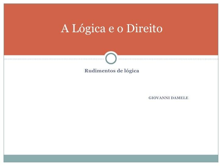 A Lógica e o Direito    Rudimentos de lógica                           GIOVANNI DAMELE