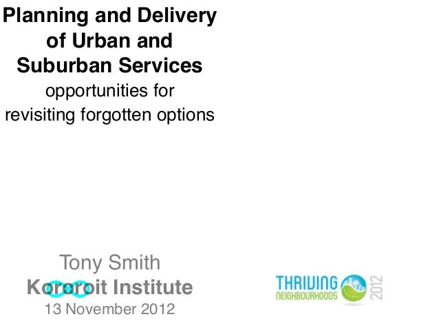 Planning and Delivery    of Urban and Suburban Services      opportunities forrevisiting forgotten options     Tony Smith ...