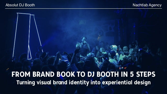 FROM BRAND BOOK TO DJ BOOTH IN 5 STEPS Nachtlab AgencyAbsolut DJ Booth Turning visual brand identity into experiential des...