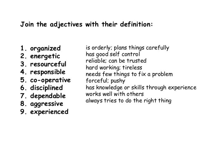 Join the adjectives with their definition:  1. organized  2. energetic  3. resourceful  4. responsible  5. co-operative  6...