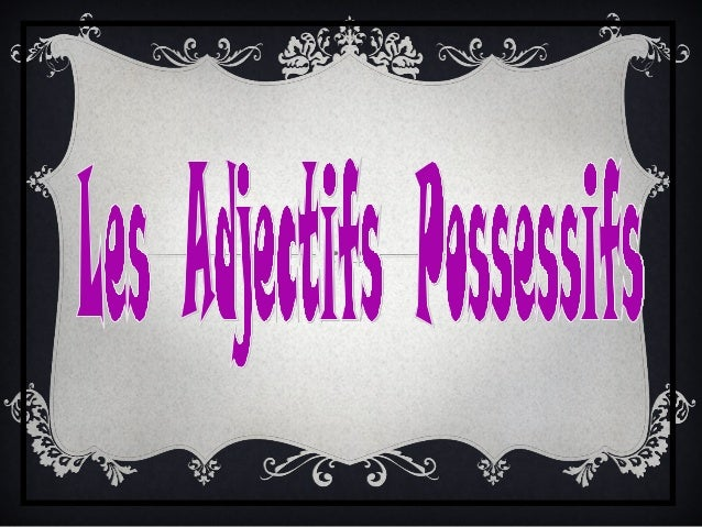 Les AdjectifsLes Adjectifs PossessifsPossessifssujet masculin feminin pluriel je tu nous vous ils/elles il/elle/on mon ton...