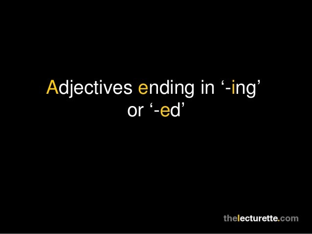 Adjectives ending in '-ing' or '-ed'
