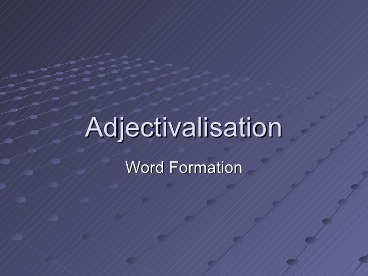 Adjectivalisation Word Formation