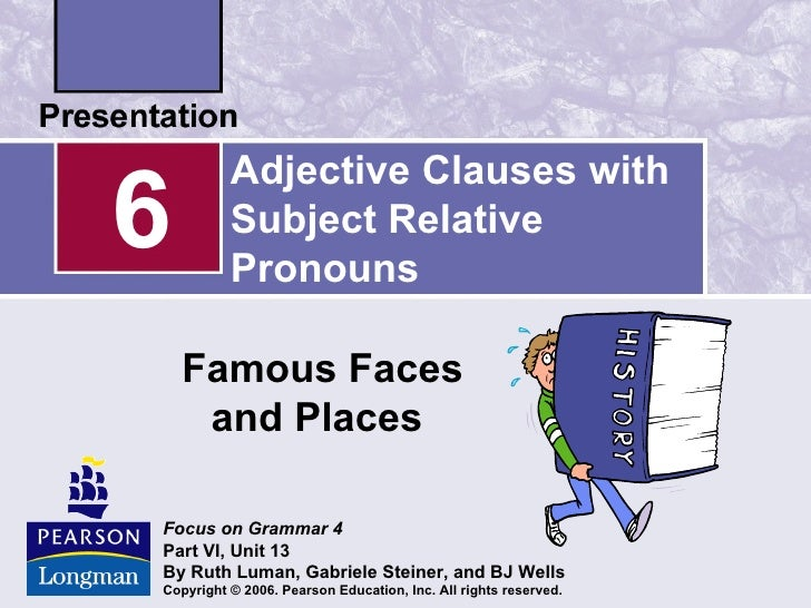 Adjective Clauses with6         Subject Relative          Pronouns    Famous Faces     and PlacesFocus on Grammar 4Part VI...