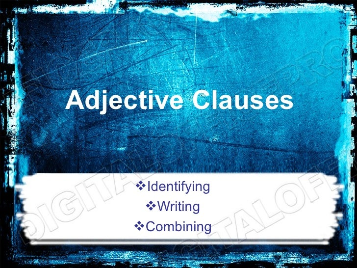Adjective Clauses     Identifying      Writing     Combining