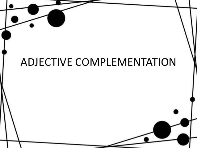 ADJECTIVE COMPLEMENTATION