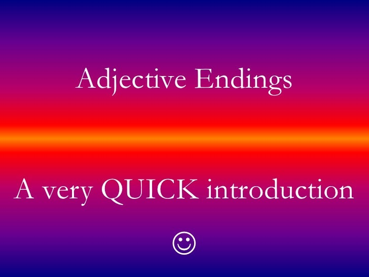 Adjective Endings<br />A very QUICK introduction<br /><br />