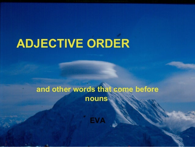 ADJECTIVE ORDER  and other words that come before nouns EVA
