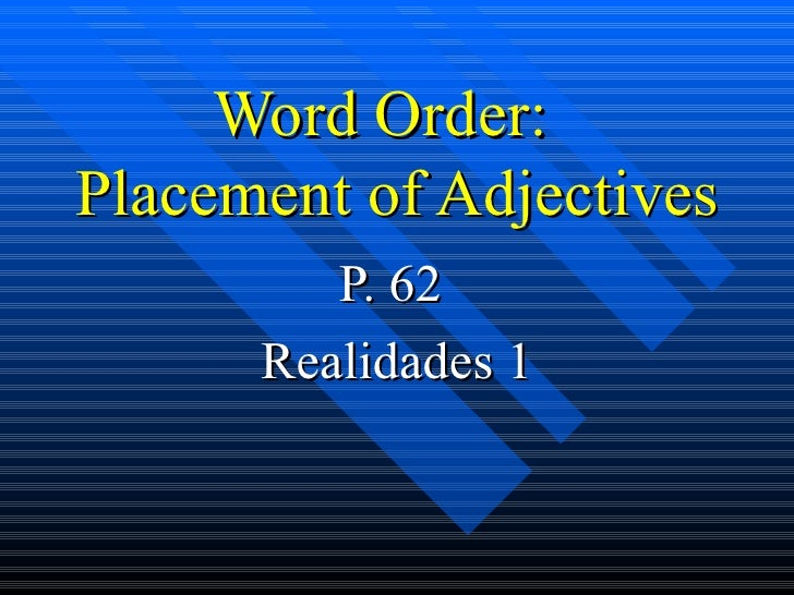 Word Order:  Placement of Adjectives P. 62  Realidades 1
