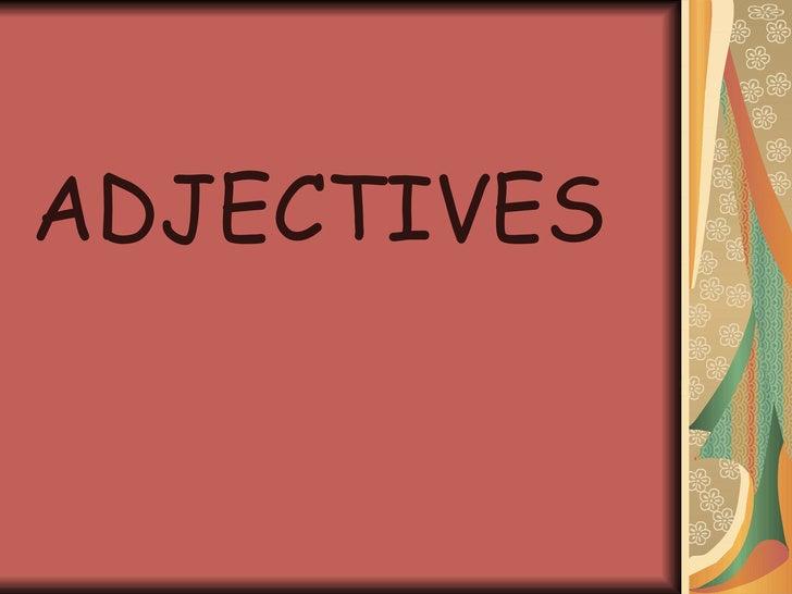 <ul><li>ADJECTIVES </li></ul>