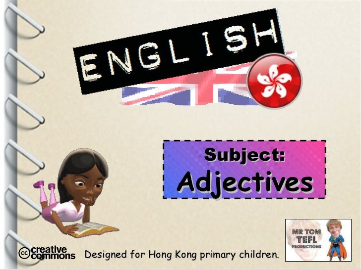 Designed for Hong Kong primary children. Subject: Adjectives