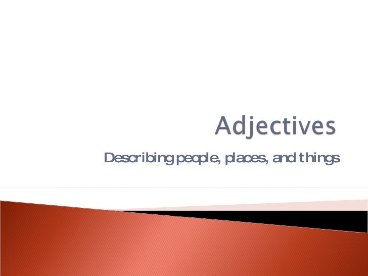 Describing people, places, and things