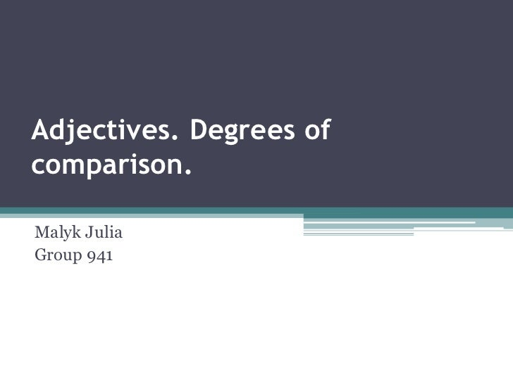 Adjectives. Degrees of comparison.<br />Malyk Julia<br />Group 941<br />