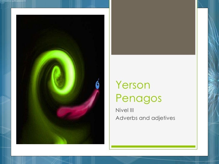 YersonPenagos<br />Nivel III<br />Adverbs and adjetives  <br />