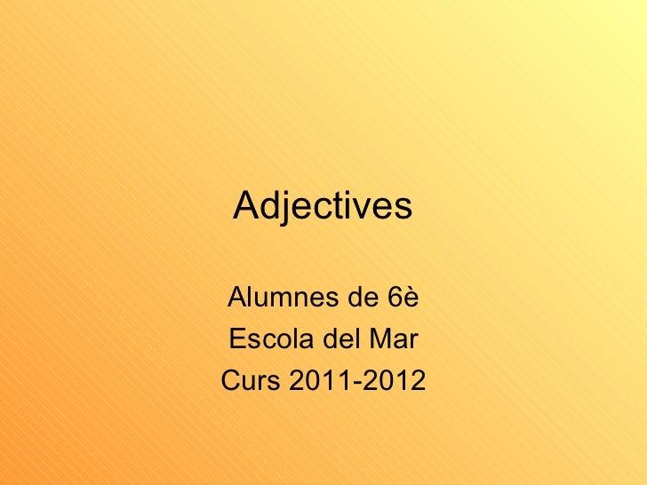 AdjectivesAlumnes de 6èEscola del MarCurs 2011-2012