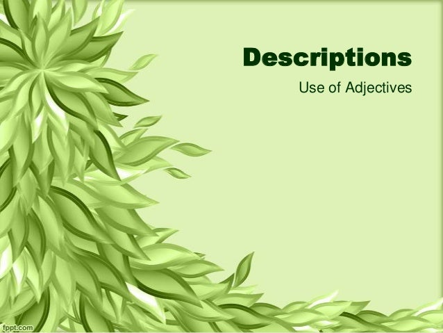 Descriptions   Use of Adjectives
