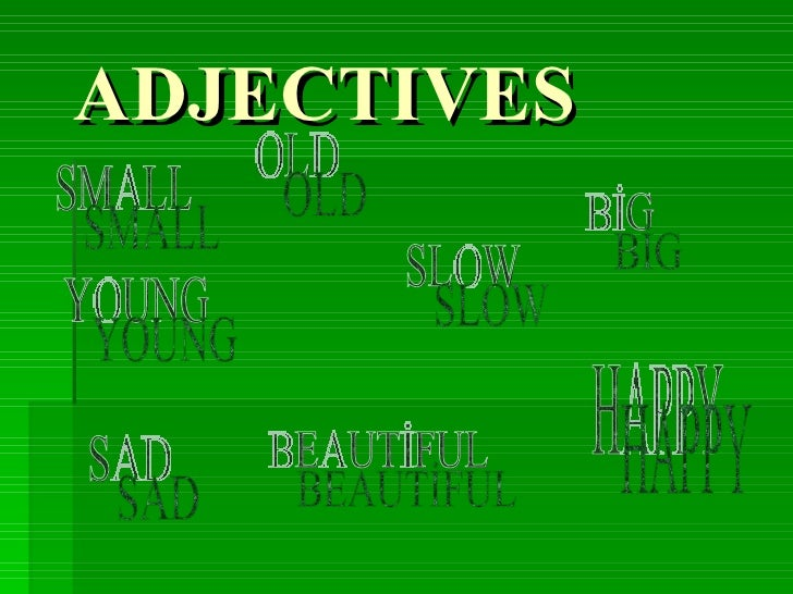 ADJECTIVES HAPPY BİG SMALL SAD BEAUTİFUL YOUNG OLD SLOW