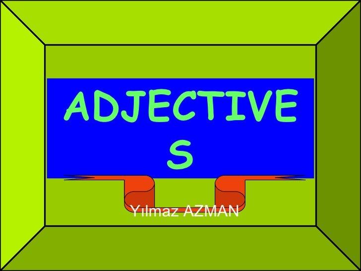 ADJECTIVES Yılmaz AZMAN
