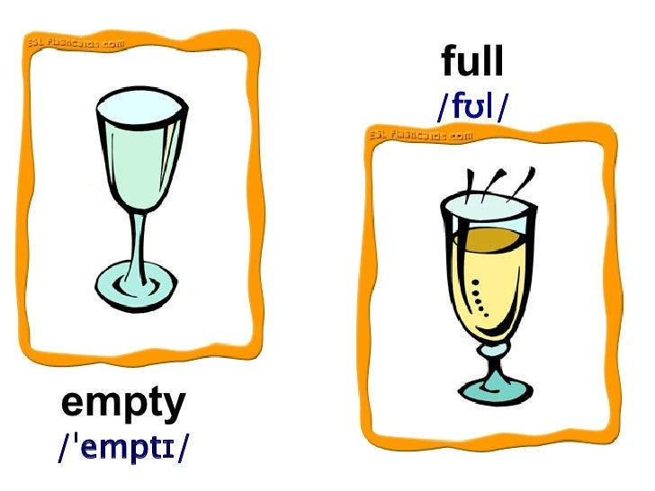 empty /ˈemptɪ/ full /fʊl/
