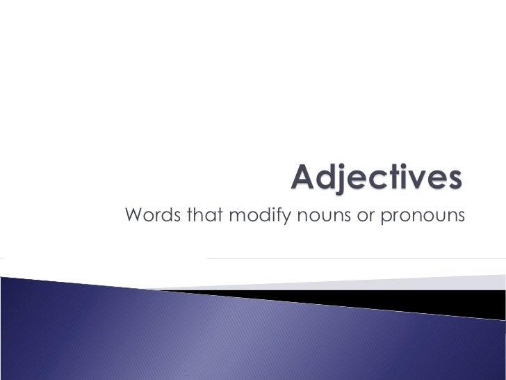 Words that modify nouns or pronouns