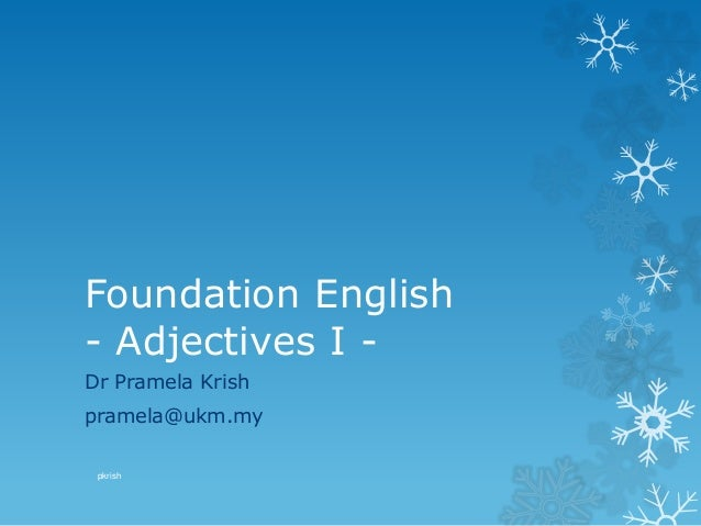 Foundation English - Adjectives I - Dr Pramela Krish pramela@ukm.my pkrish