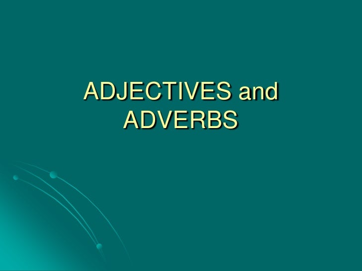 ADJECTIVES and ADVERBS <br />