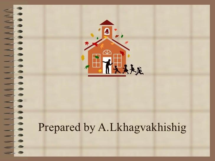 Prepared by A.Lkhagvakhishig