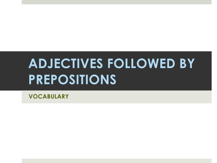 ADJECTIVES FOLLOWED BY PREPOSITIONS 1